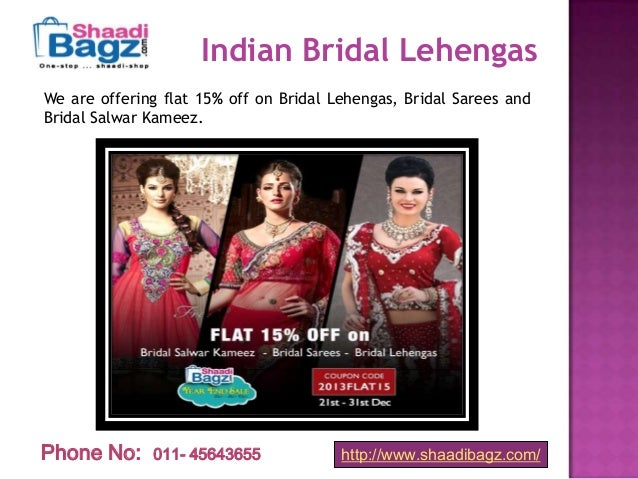 Indian Bridal Lehengas We are offering flat 15% off on Bridal Lehengas, Bridal Sarees and Bridal Salwar Kameez.  Phone No:...