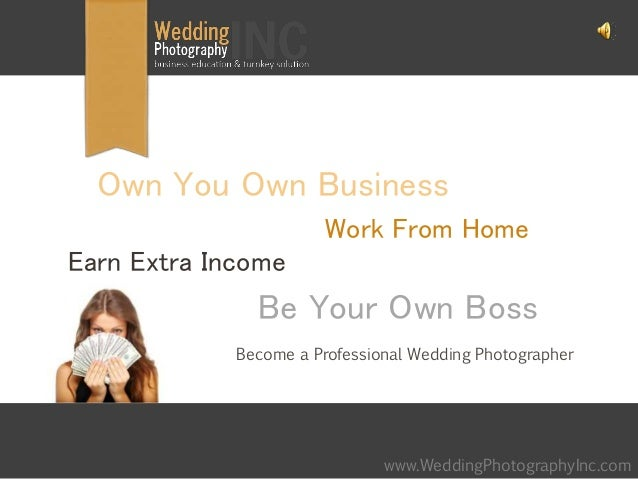Become a Professional Wedding Photographer www.WeddingPhotographyInc.com Own You Own Business Work From Home Earn Extra In...