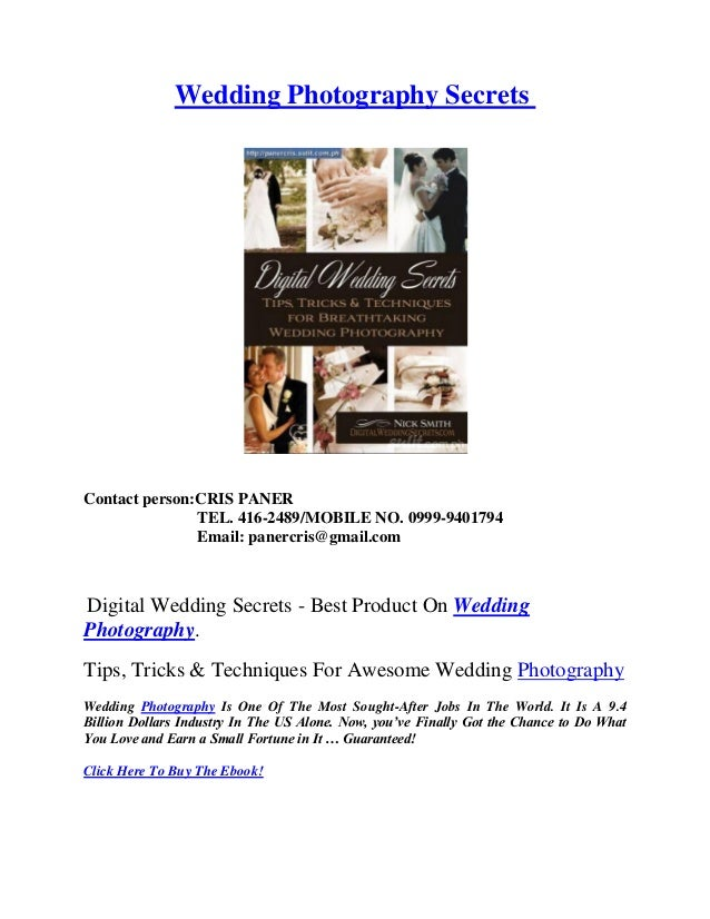 Wedding Photography SecretsContact person:CRIS PANERTEL. 416-2489/MOBILE NO. 0999-9401794Email: panercris@gmail.comDigital...