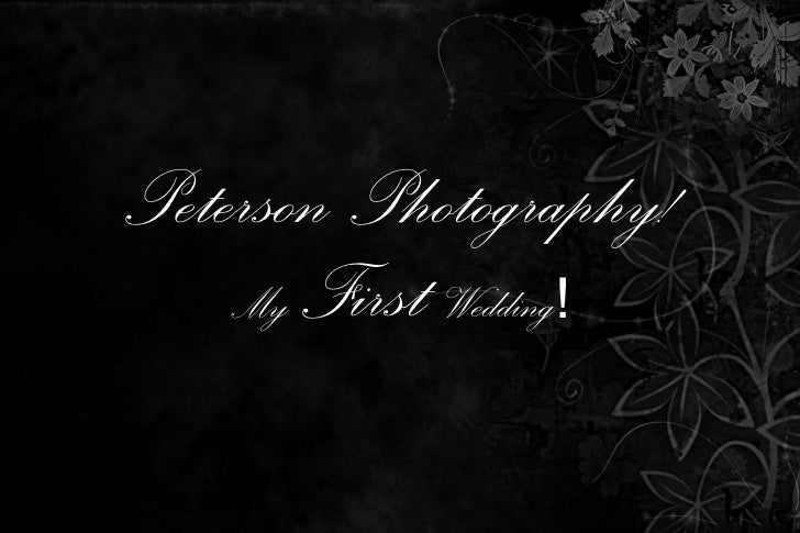 Peterson Photography! My  First   Wedding !