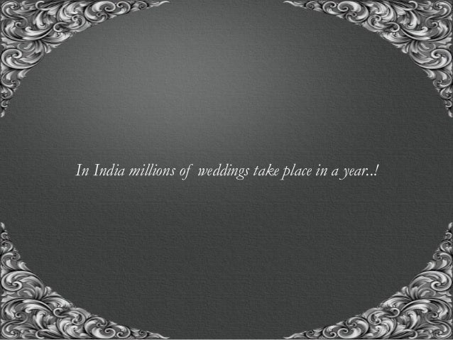 """""""A union with us, for the union of a life time..!"""" In India millions of weddings take place in a year..!"""