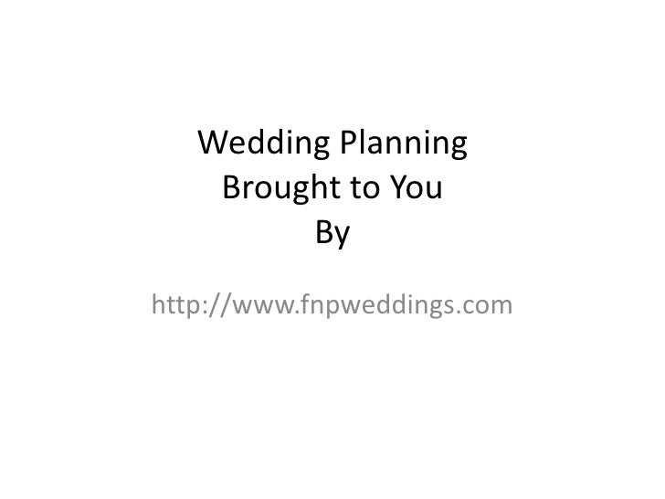 Wedding Planning    Brought to You         Byhttp://www.fnpweddings.com