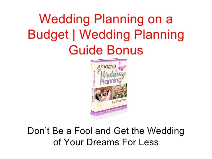 Wedding Planning on a Budget   Wedding Planning Guide Bonus Don't Be a Fool and Get the Wedding of Your Dreams For Less