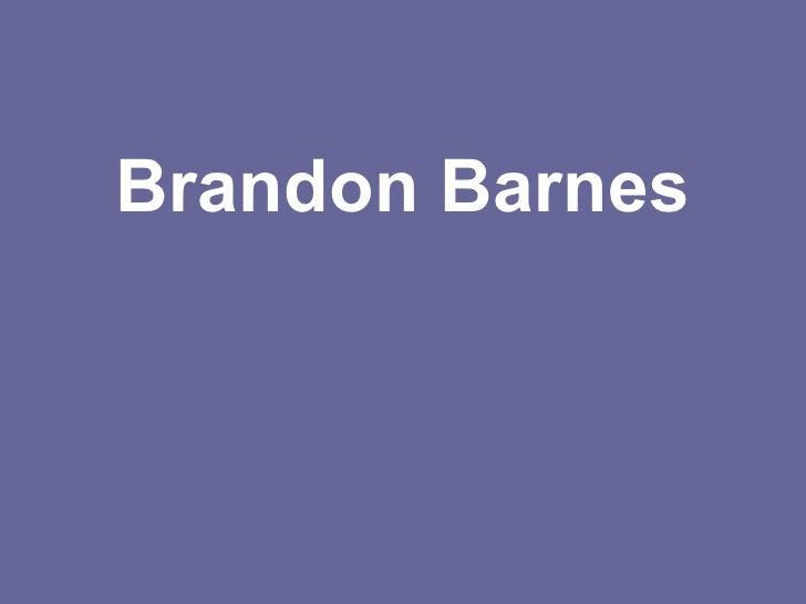 <ul><li>Brandon Barnes </li></ul>
