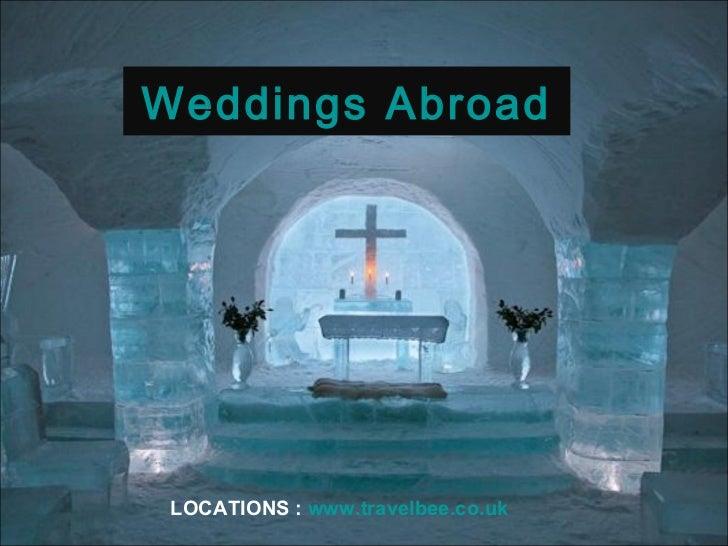 Weddings Abroad LOCATIONS   :  www.travelbee.co.uk