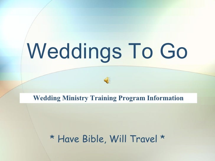 Weddings To Go * Have Bible, Will Travel * Wedding Ministry Training Program Information