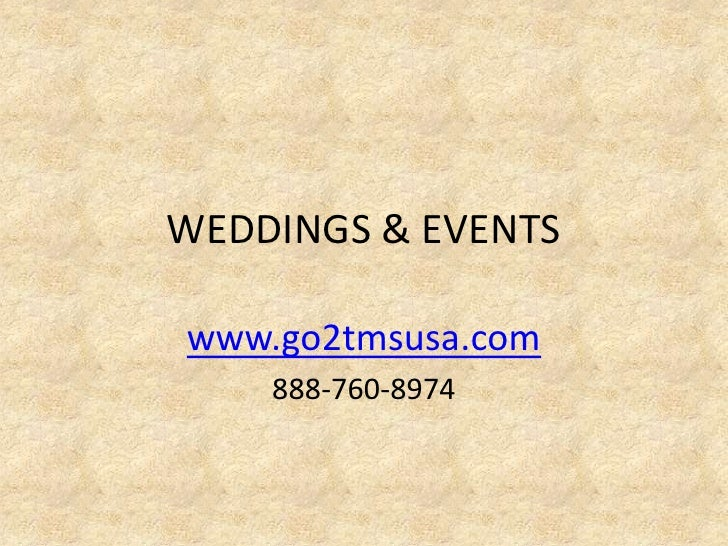 WEDDINGS & EVENTSwww.go2tmsusa.com    888-760-8974