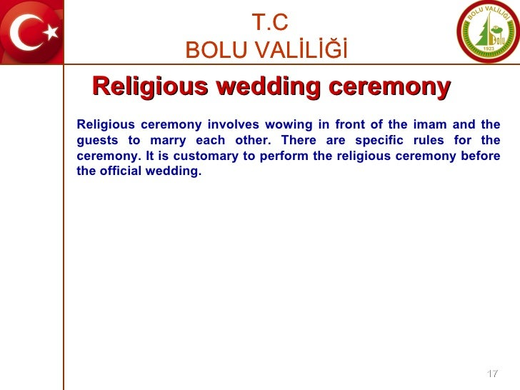 Religious ceremony involves wowing in front of the imam and the guests to marry each other. There are specific rules for t...