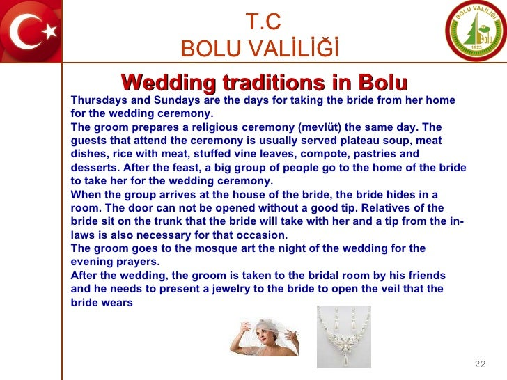 Thursdays and Sundays are the days for taking the bride from her home for the wedding ceremony.  The groom prepares a reli...