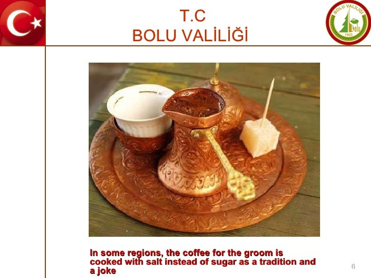 In some regions, the coffee for the groom is cooked with salt instead of sugar as a tradition and a joke