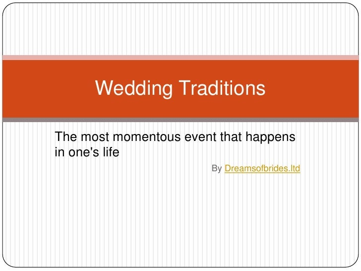 Wedding TraditionsThe most momentous event that happensin ones life                        By Dreamsofbrides.ltd