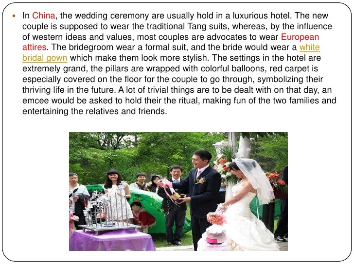  In China, the wedding ceremony are usually hold in a luxurious hotel. The new  couple is supposed to wear the traditiona...