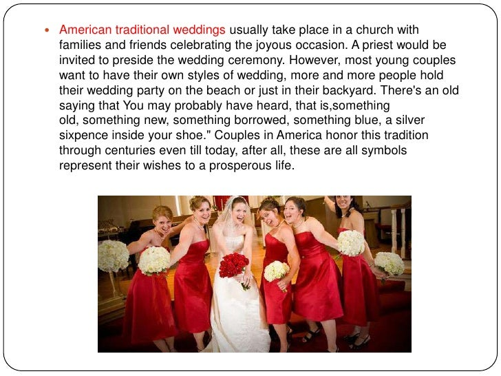  American traditional weddings usually take place in a church with  families and friends celebrating the joyous occasion....