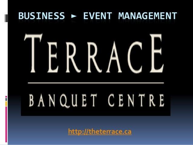 BUSINESS ► EVENT MANAGEMENT http://theterrace.ca