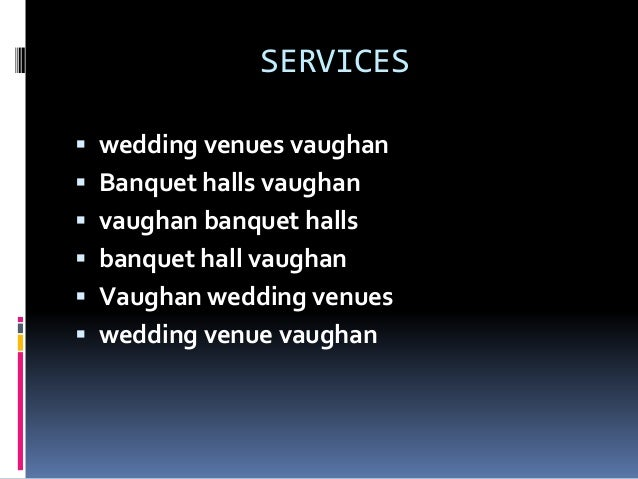 SERVICES  wedding venues vaughan  Banquet halls vaughan  vaughan banquet halls  banquet hall vaughan  Vaughan wedding...