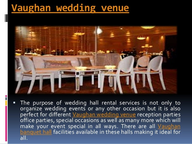 Vaughan wedding venue  The purpose of wedding hall rental services is not only to organize wedding events or any other oc...