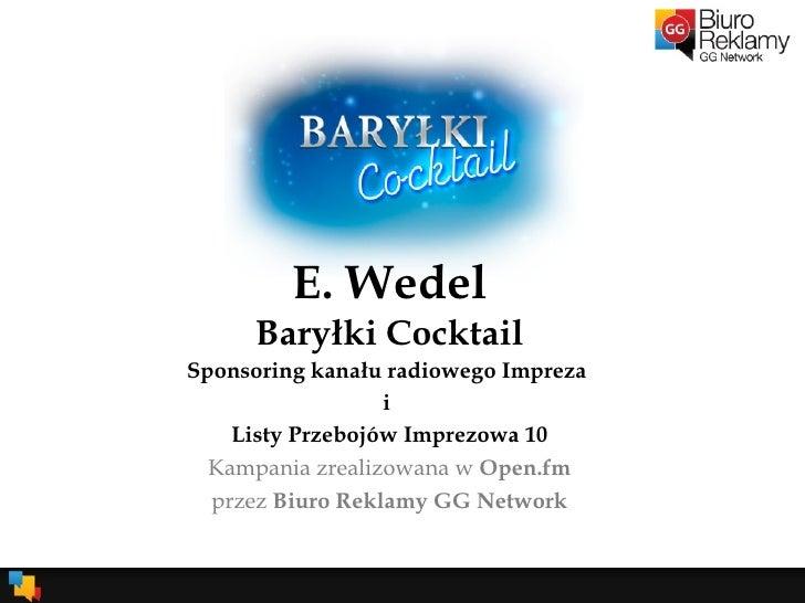 E. Wedel Baryłki Cocktail Sponsoring kanału radiowego Impreza  i  Listy Przebojów Imprezowa 10 Kampania zrealizowana w  Op...