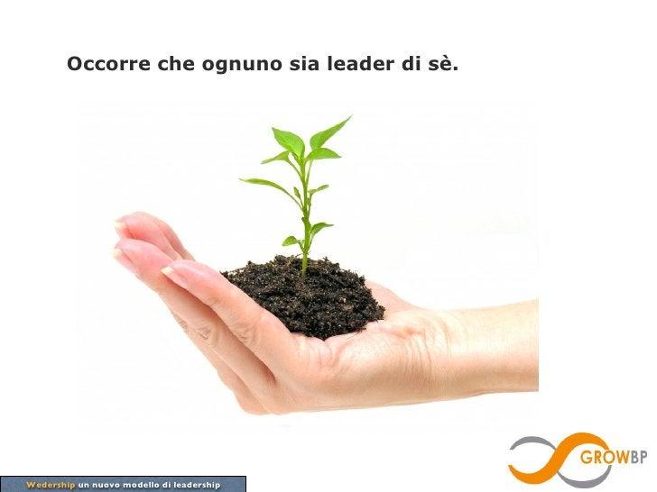 Occorre che ognuno sia leader di sè.Wedership un nuovo modello di leadership
