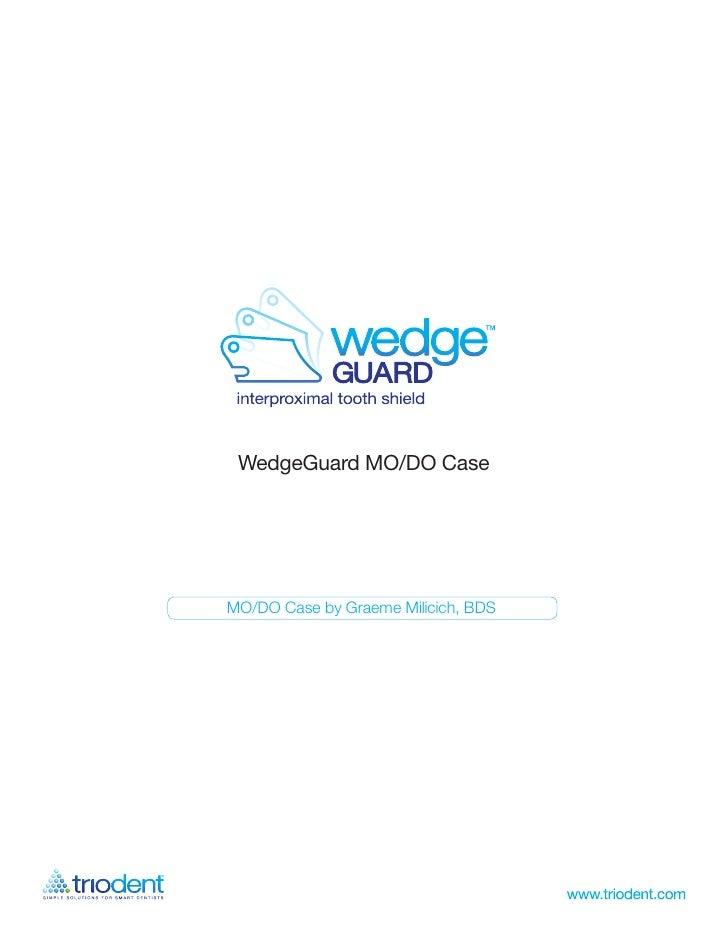 WedgeGuard MO/DO Case     MO/DO Case by Graeme Milicich, BDS