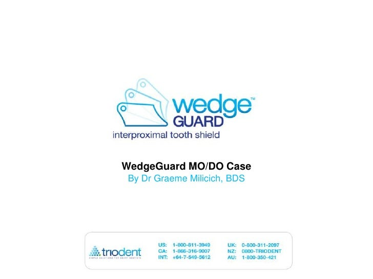 WedgeGuard MO/DO Case<br />By Dr Graeme Milicich, BDS<br />