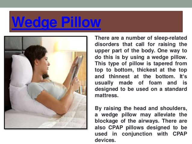 Wedge Pillow There are a number of sleep-related disorders that call for raising the upper part of the body. One way to do...