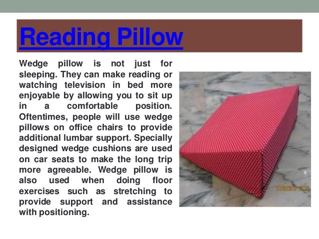 Reading Pillow Wedge pillow is not just for sleeping. They can make reading or watching television in bed more enjoyable b...