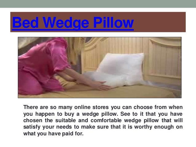 Bed Wedge Pillow There are so many online stores you can choose from when you happen to buy a wedge pillow. See to it that...