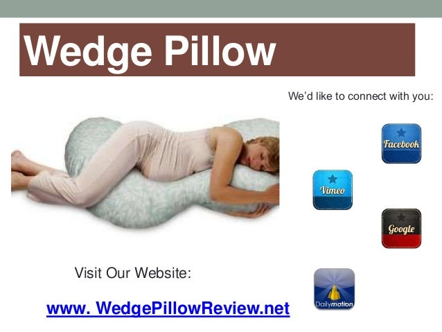 Wedge Pillow Visit Our Website: www. WedgePillowReview.net We'd like to connect with you: