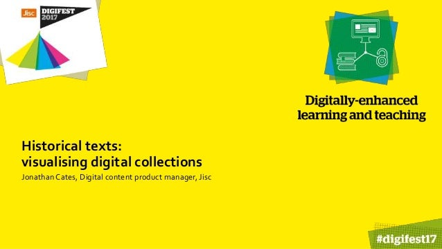 Historical texts: visualising digital collections Jonathan Cates, Digital content product manager, Jisc