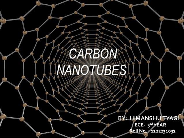CARBON NANOTUBES By: HIMANSHU TYAGI CARBON NANOTUBES BY: HIMANSHUTYAGI ECE- 3rdYEAR Roll No. : 1122231032