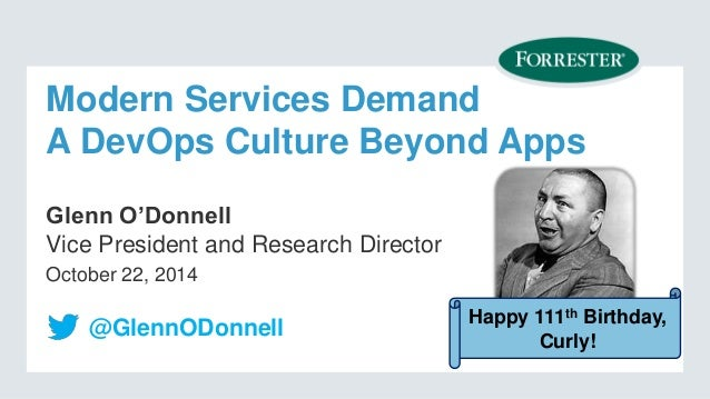 Modern Services Demand  A DevOps Culture Beyond Apps  Glenn O'Donnell  Vice President and Research Director  October 22, 2...