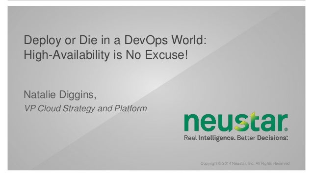 Deploy or Die in a DevOps World:  High-Availability is No Excuse!  Copyright © 2014 Neustar, Inc. All Rights Reserved  Nat...
