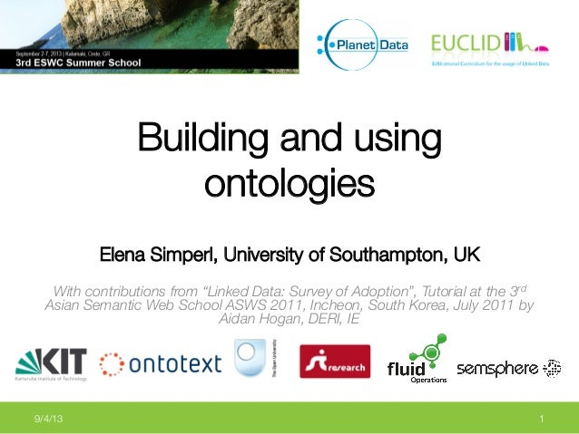 "Building and using ontologies   Elena Simperl, University of Southampton, UK  With contributions from ""Linked Data: Survey..."