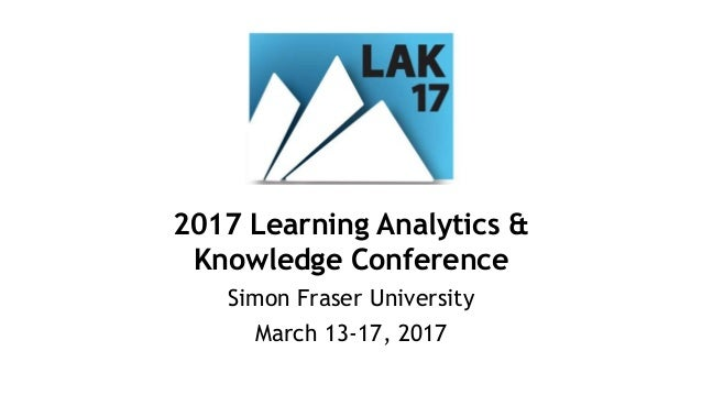 2017 Learning Analytics & Knowledge Conference Simon Fraser University March 13-17, 2017