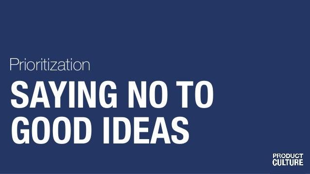 SAYING NO TO GOOD IDEAS Prioritization