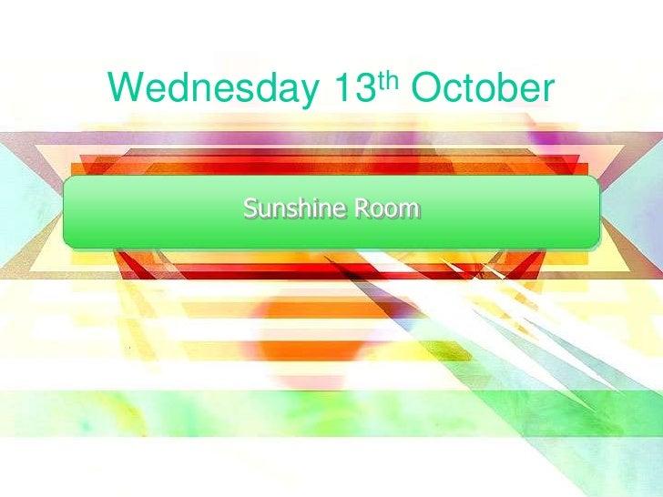 Wednesday 13th October<br />Sunshine Room<br />