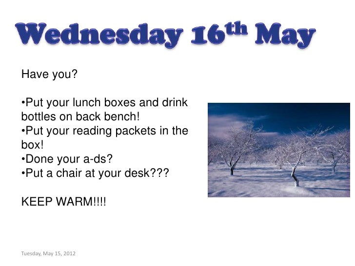 Have you?•Put your lunch boxes and drinkbottles on back bench!•Put your reading packets in thebox!•Done your a-ds?•Put a c...