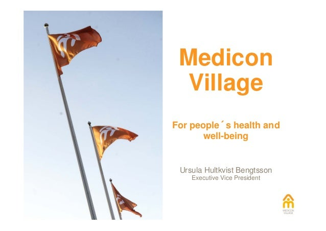 MediconVillageFor people´s health andwell-beingUrsula Hultkvist BengtssonExecutive Vice President