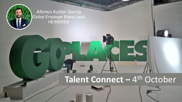 Talent	Connect	– 4th October Alfonso Auñón García Global Employer Brand Lead HEINEKEN