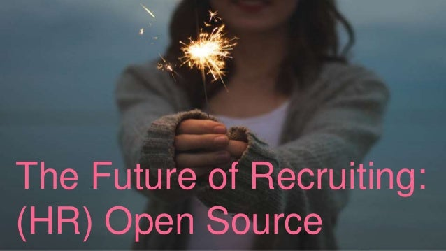 The Future of Recruiting: (HR) Open Source