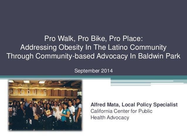 Pro Walk, Pro Bike, Pro Place: Addressing Obesity In The Latino Community Through Community-based Advocacy In Baldwin Park...