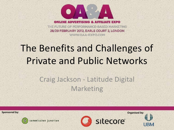 The Benefits and Challenges of                 Private and Public Networks                    Craig Jackson - Latitude Dig...
