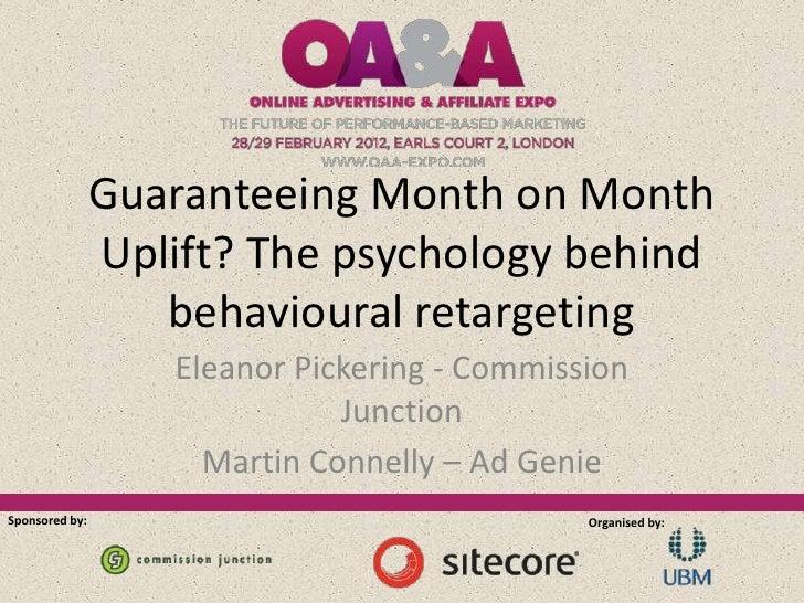 Guaranteeing Month on Month                Uplift? The psychology behind                   behavioural retargeting        ...