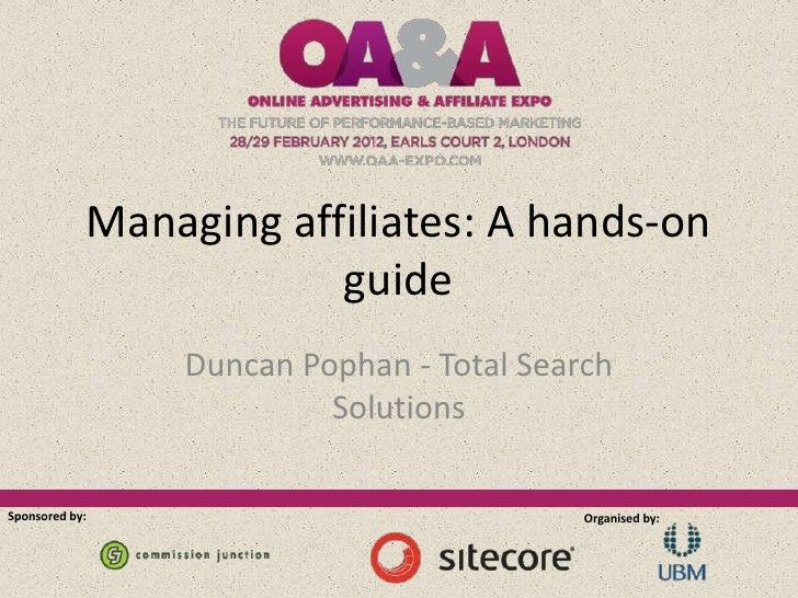 Managing affiliates: A hands-on                        guide                Duncan Pophan - Total Search                  ...