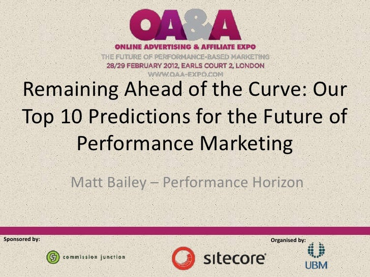 Remaining Ahead of the Curve: Our      Top 10 Predictions for the Future of           Performance Marketing               ...