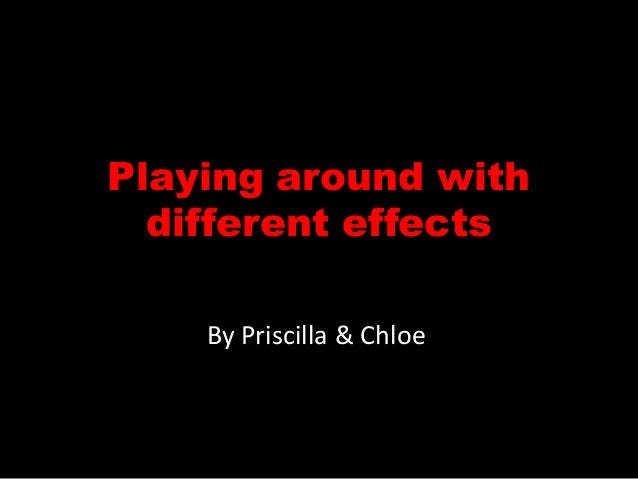 Playing around with different effects By Priscilla & Chloe