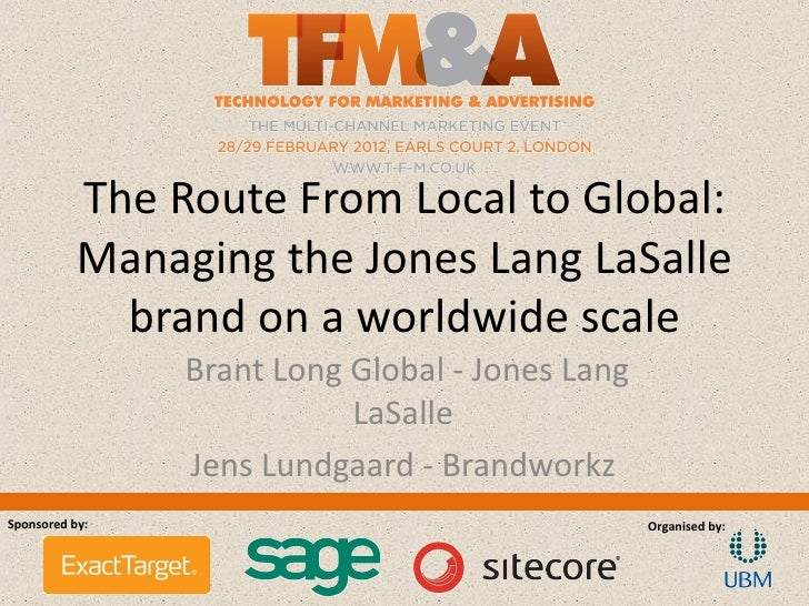 The Route From Local to Global:           Managing the Jones Lang LaSalle             brand on a worldwide scale          ...