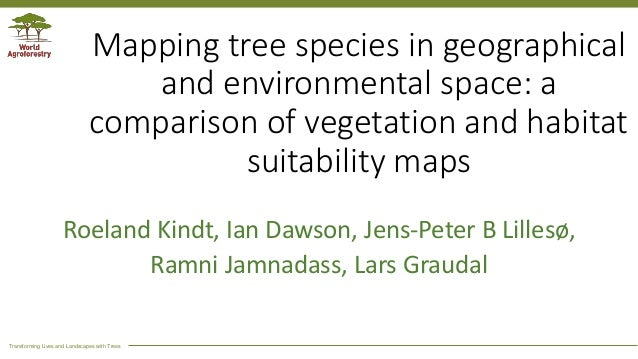 Transforming Lives and Landscapes with Trees Mapping tree species in geographical and environmental space: a comparison of...