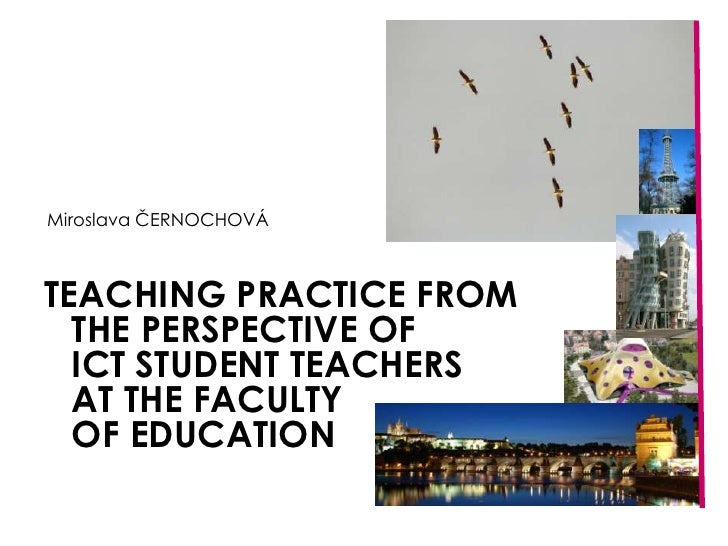 TEACHING PRACTICE FROMTHE PERSPECTIVE OFICT STUDENT TEACHERSAT THE FACULTYOF EDUCATION<br />Miroslava ČERNOCHOVÁ<br />