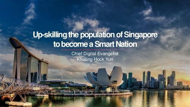 Up-skillingthepopulationofSingapore tobecomeaSmartNation Chief Digital Evangelist Khoong Hock Yun